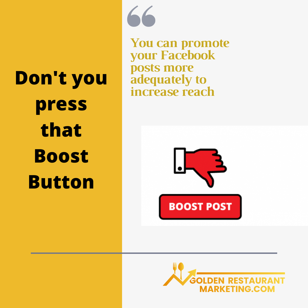 Don't you press that Boost Button! You can promote your Facebook posts more adequately to increase reach.